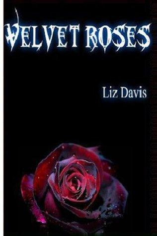 Velvet Roses (Velvet Series)  by  Liz Davis
