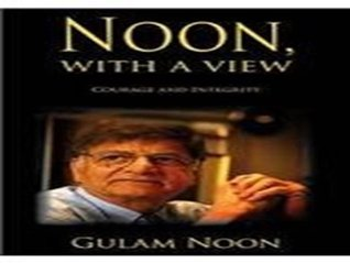Noon with a View: Courage and Integrity  by  Gulam Noon