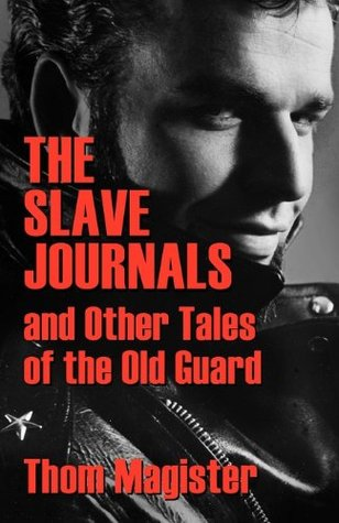 The Slave Journals and Other Tales of the Old Guard  by  Thom Magister