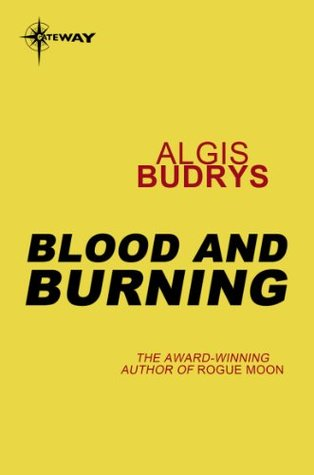 Blood and Burning  by  Algis Budrys