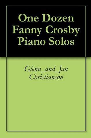 One Dozen Fanny Crosby Piano Solos Glenn_and_Jan Christianson