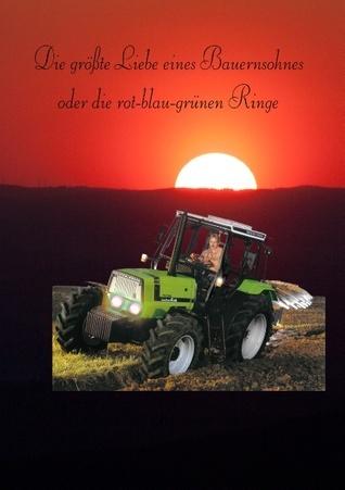 Die größte Liebe eines Bauernsohnes: oder die rot-blau-grünen Ringe  by  Wilfried Muller