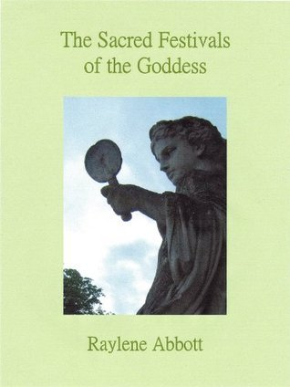 The Sacred Festivals of the Goddess Raylene Abbott