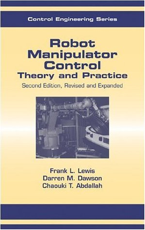 Robot Manipulator Control Theory and Practice, Second Edition, Revised and Expanded: Theory and Practice, Revised and Expanded  by  Frank L. Lewis
