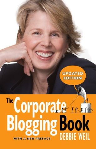 The Corporate Blogging Book [Updated Edition With a New Preface]  by  Debbie Weil