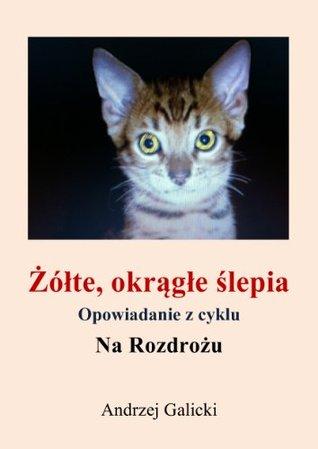 Zolte, okragle slepia - Polish edition - opowiadanie  by  Andrzej Galicki