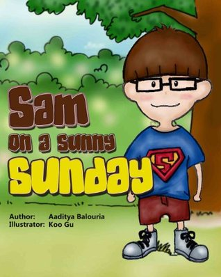 Sam on a Sunny Sunday (A Rhyming Childrens Picture Book)  by  Aaditya Balouria