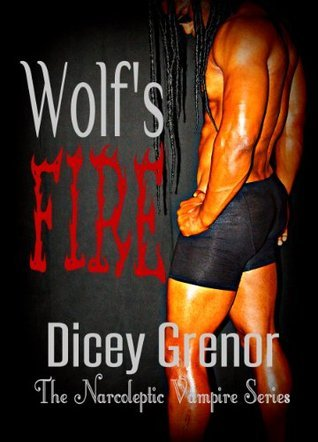 Wolfs Fire (A Novella of The Narcoleptic Vampire Series Vol. 3.2) Dicey Grenor
