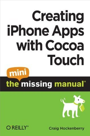 Creating iPhone Apps with Cocoa Touch: The Mini Missing Manual Craig Hockenberry