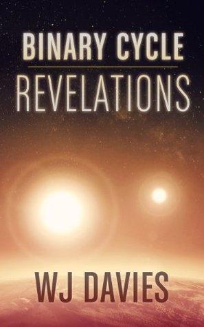 Binary Cycle: Revelations (Binary Cycle, #2) W.J. Davies