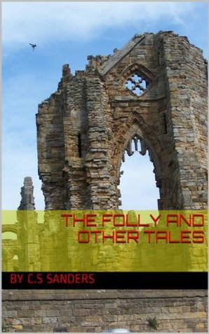 The Folly and Other Tales  by  C.s Sanders