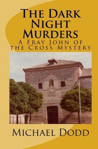 The Dark Night Murders: A Fray John of the Cross Mystery Michael Dodd
