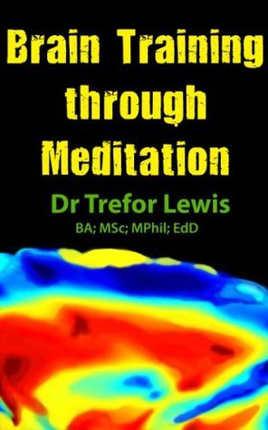 Brain Training through Meditation - Minding your future  by  Trefor Lewis