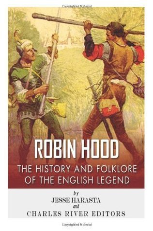 Robin Hood: The History and Folklore of the English Legend Jesse Harasta