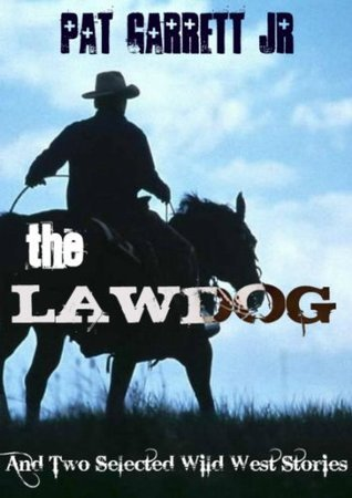 The Lawdog And Two Selected Wild West Stories (Wild West Series) Pat Garrett Jr