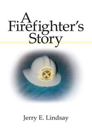 A Firefighters Story Jerry E. Lindsay
