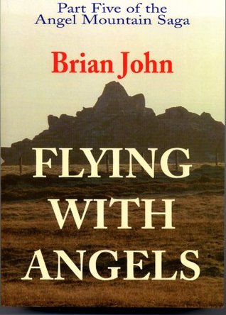 Flying with Angels (The Angel Mountain Saga)  by  Brian John