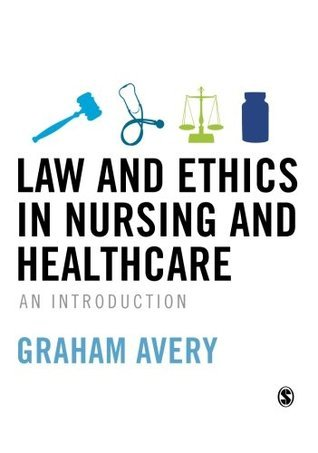 Law and Ethics in Nursing and Healthcare: An Introduction Graham Avery
