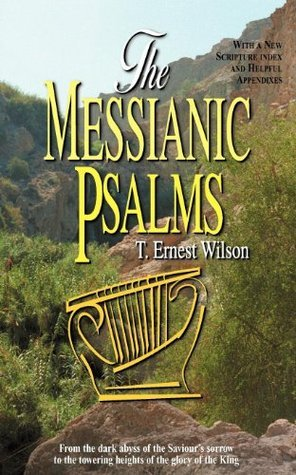 Messianic Psalms, The  by  T. Ernest Wilson