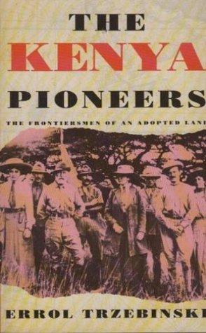 The Kenya Pioneers  by  Errol Trzebinski