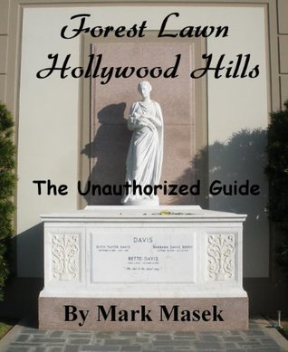 Forest Lawn Hollywood Hills: The Unauthorized Guide  by  Mark Masek