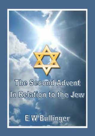 The Second Advent in Relation to the Jew  by  E.W. Bullinger
