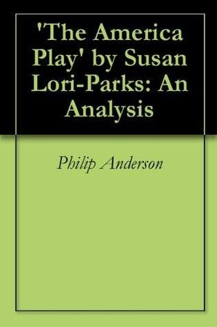 The America Play  by  Susan Lori-Parks: An Analysis by Philip Anderson
