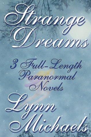 Strange Dreams: 3 Full-Length Paranormal Romances Lynn Michaels