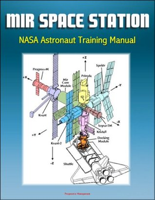 Mir Space Station NASA Astronaut Training Manual - Complete Details of Russian Station Onboard Systems, History, Operations Profile, EVA System, Payloads, Progress, Soyuz, Salyut NASA