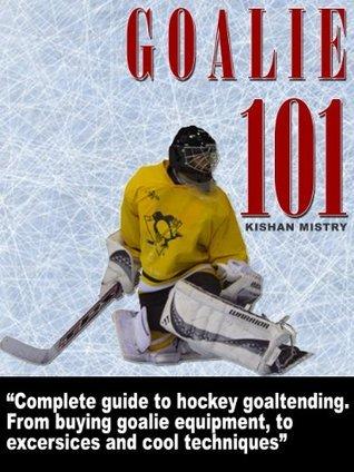 Goalie 101  by  Kishan Mistry