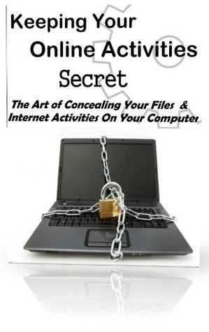 Keeping Your Online Activities Secret  by  James Thesiger