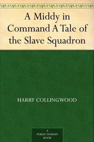 A Middy in Command A Tale of the Slave Squadron  by  Harry Collingwood