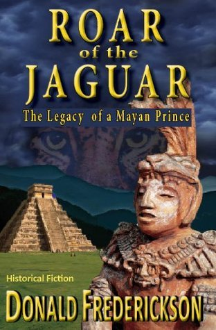 The Roar of the Jaguar--Legacy of a Mayan Prince Donald Frederickson
