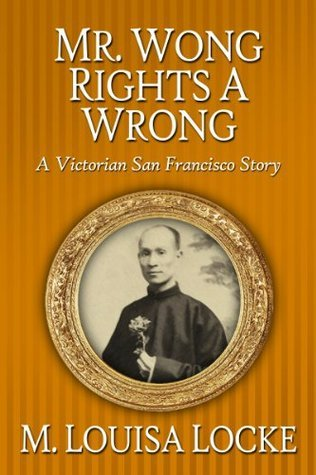 Mr. Wong Rights a Wrong (A Victorian San Francisco Mystery, #3.5)  by  M. Louisa Locke