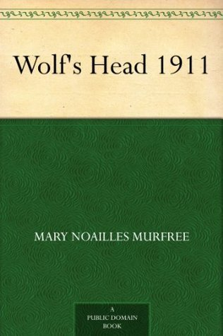 Wolfs Head 1911  by  Mary Noailles Murfree