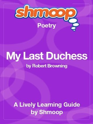 My Last Duchess: Shmoop Poetry Guide  by  Shmoop