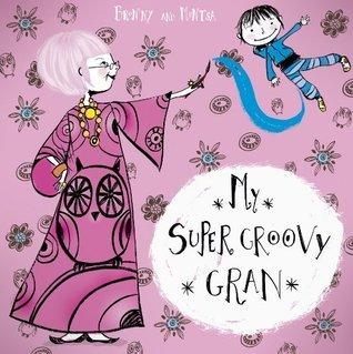 My Super Groovy Gran  by  Bronny Fallens