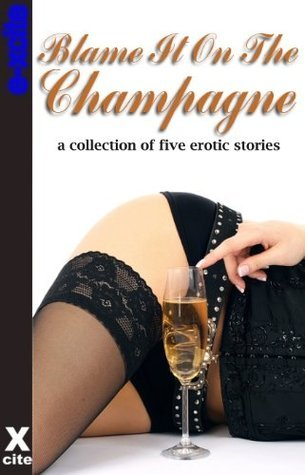 Blame It On The Champagne - A collection of five erotic stories Gwen Masters