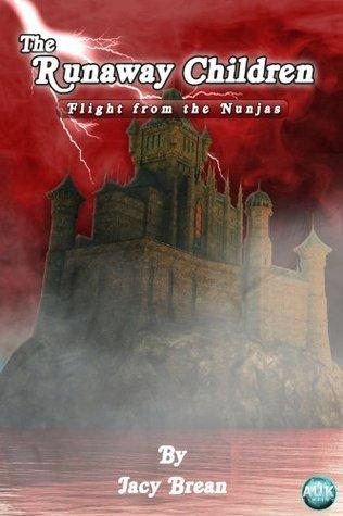 The Runaway Children Volume 1 - Flight from the Nunjas Jacy Brean