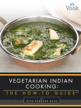 Vegetarian Indian Cooking: The How-To Guide Nitaisundara dasa