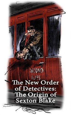 The New Order of Detectives: The Origin of Sexton Blake Steve Holland