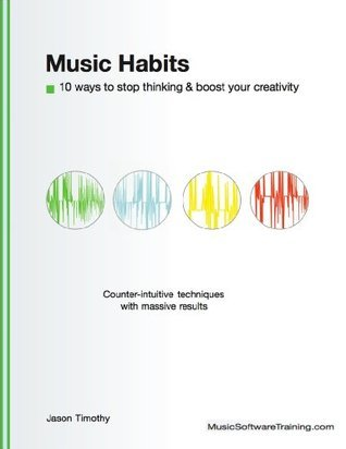 Music Habits: 10 Ways To Boost Creativity  by  Jason Timothy