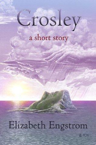 Crosley: A Short Story Elizabeth Engstrom