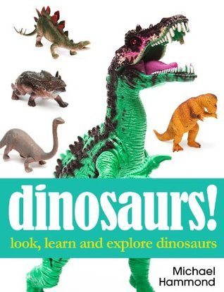 Dinosaurs - Look, Learn and Explore Dinosaurs  by  Michael Hammond