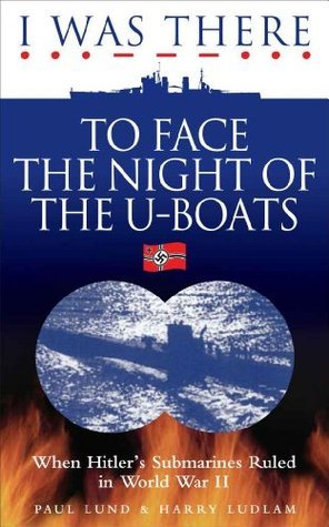 I Was There: To Face the Night of the U Boats  by  Harry Ludlam
