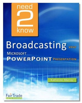 Broadcasting your Microsoft PowerPoint Presentations (Need2Know)  by  Katherine Murray