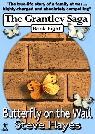 Butterfly on the Wall (The Grantley Saga Book 8) Steve Hayes