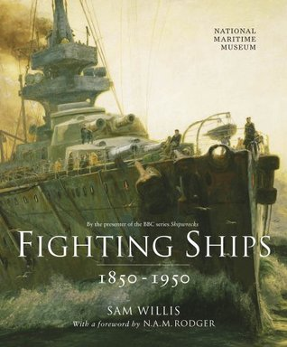 Fighting Ships 1850-1950  by  Sam Willis