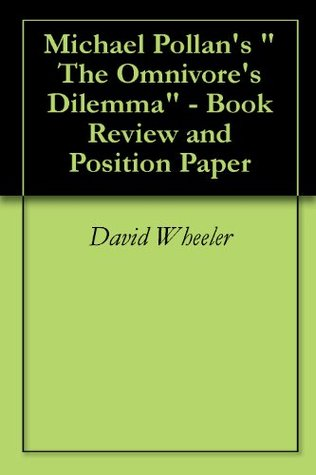 Michael Pollans The Omnivores Dilemma - Book Review and Position Paper David Wheeler