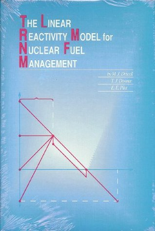 The Linear Reactivity Model For Nuclear Fuel Management  by  M. J Driscoll